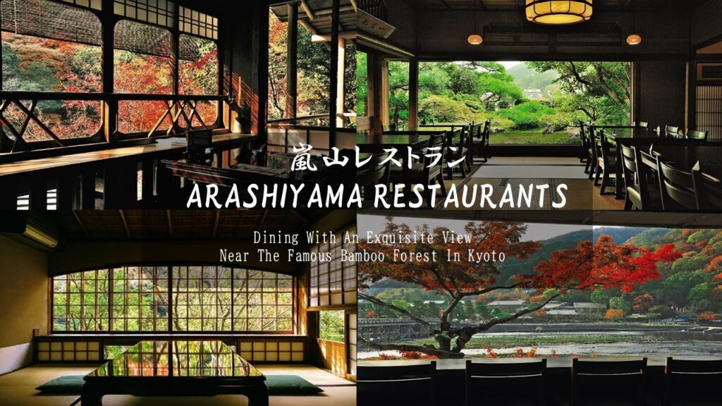 Arashiyama Restaurants: Dining With An Exquisite View Near The Famous Bamboo Forest In Kyoto
