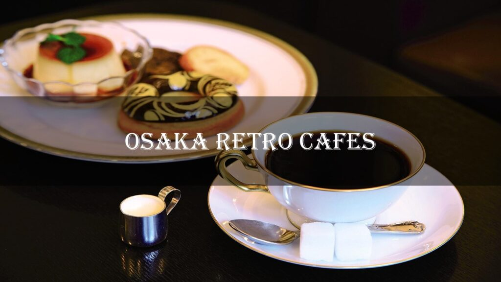 3 Osaka Retro Cafes And Why Puddings Play Such An Important Part